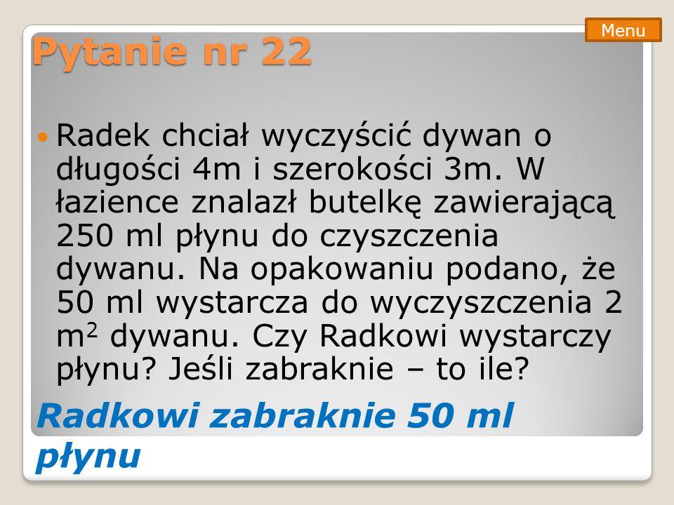 Pytanie nr 22 Radkowi zabraknie 50 ml płynu