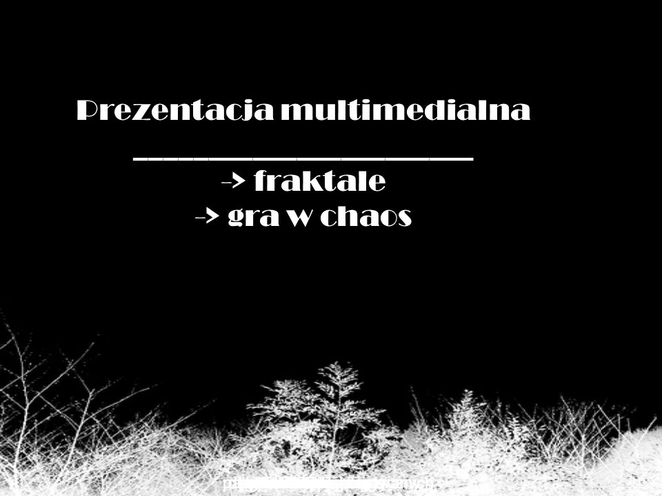 Prezentacja multimedialna _______________________ -> fraktale -> gra w chaos