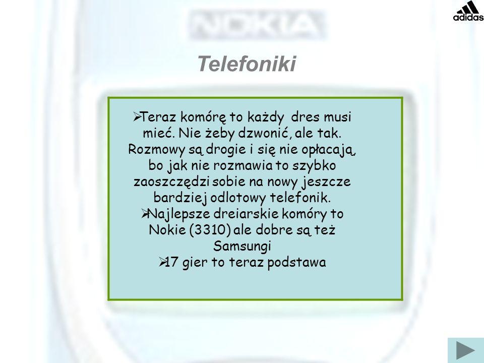 Najlepsze dreiarskie komóry to Nokie (3310) ale dobre są też Samsungi