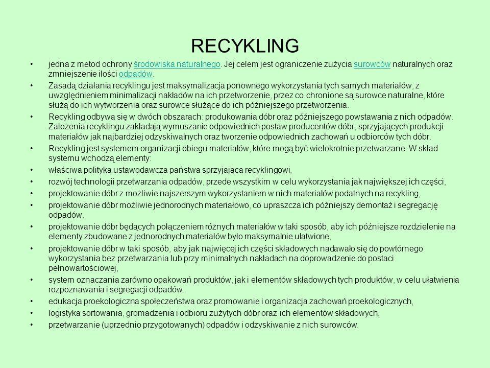 RECYKLING jedna z metod ochrony środowiska naturalnego. Jej celem jest ograniczenie zużycia surowców naturalnych oraz zmniejszenie ilości odpadów.