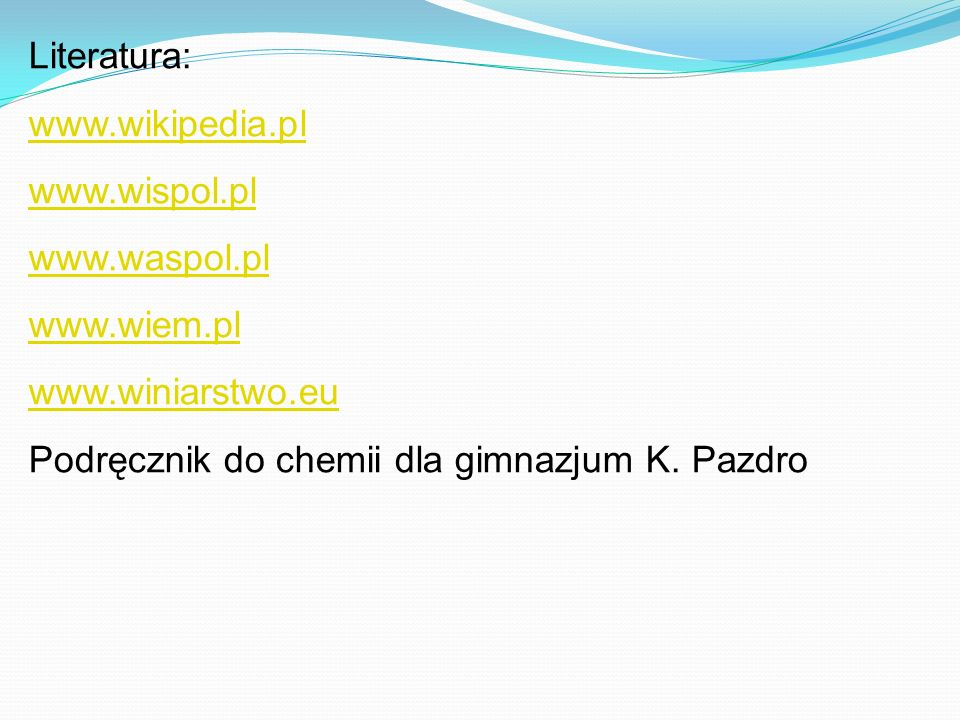 Literatura: www.wikipedia.pl. www.wispol.pl. www.waspol.pl.