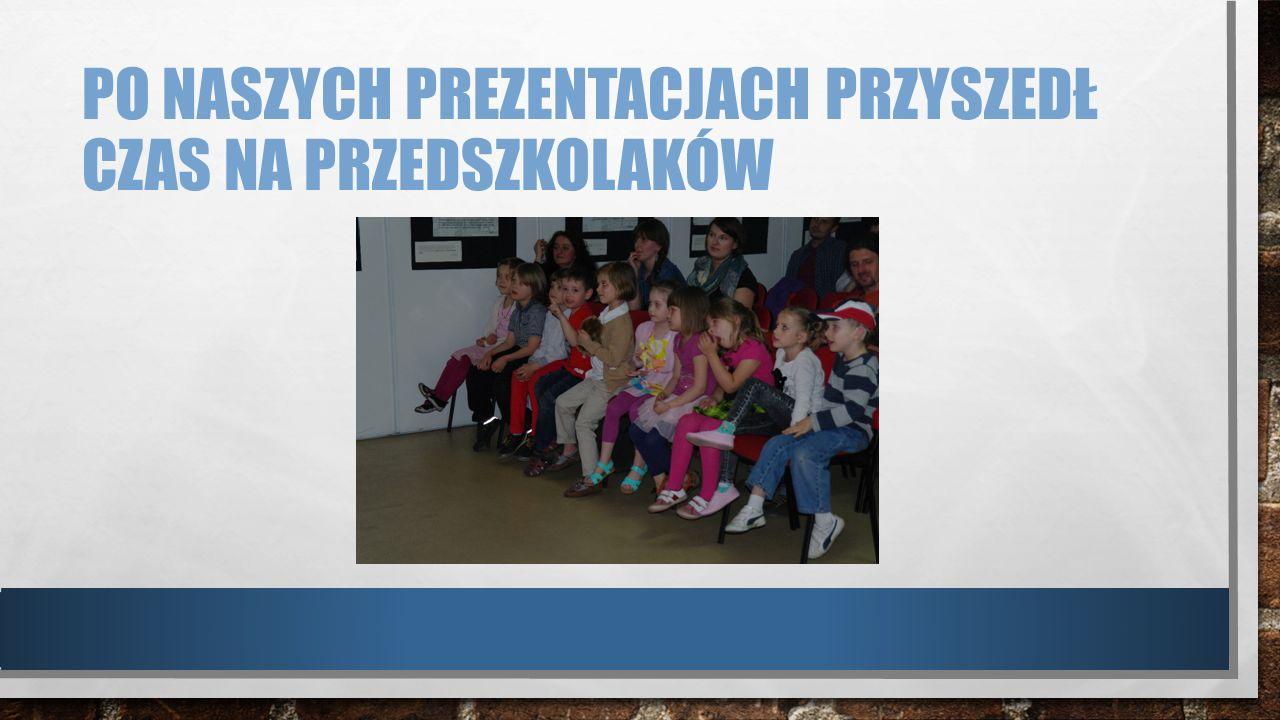 Po naszych prezentacjach przyszedł czas na przedszkolaków