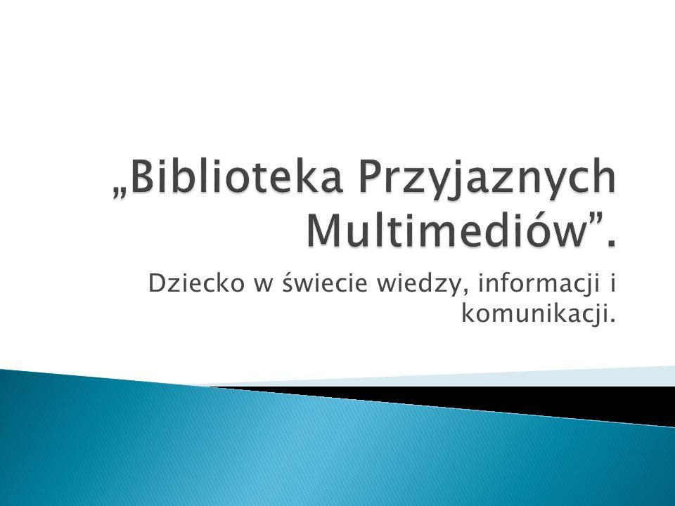 """""""Biblioteka Przyjaznych Multimediów ."""