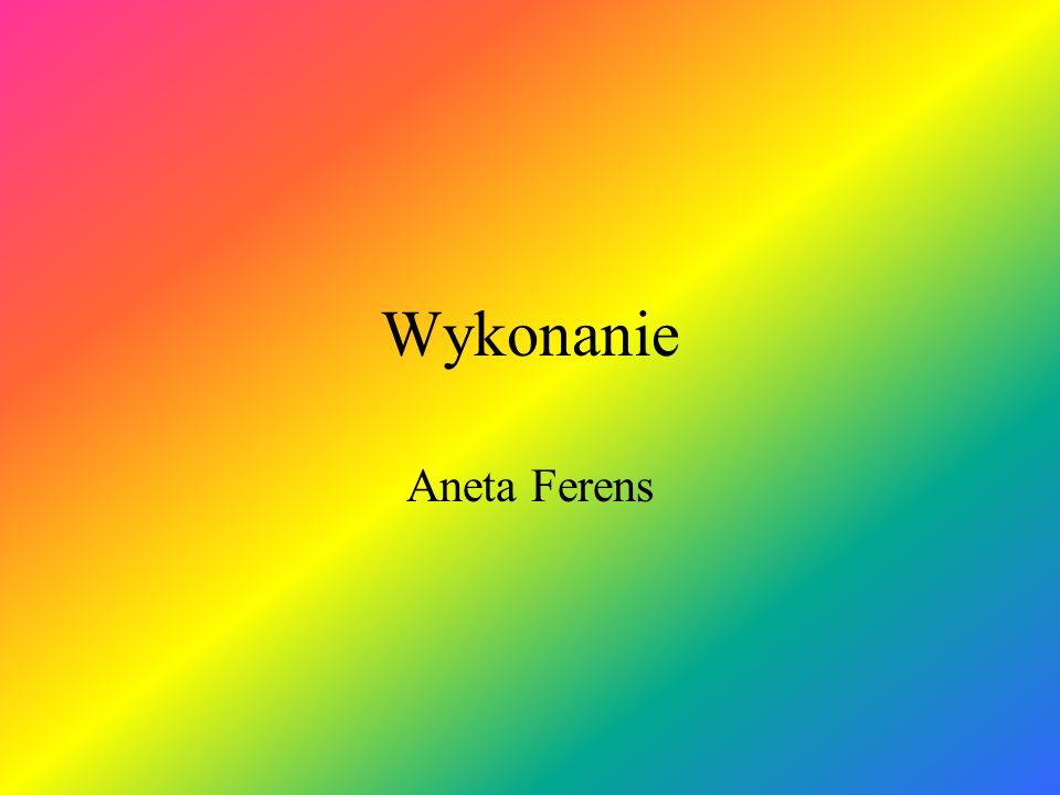 Wykonanie Aneta Ferens
