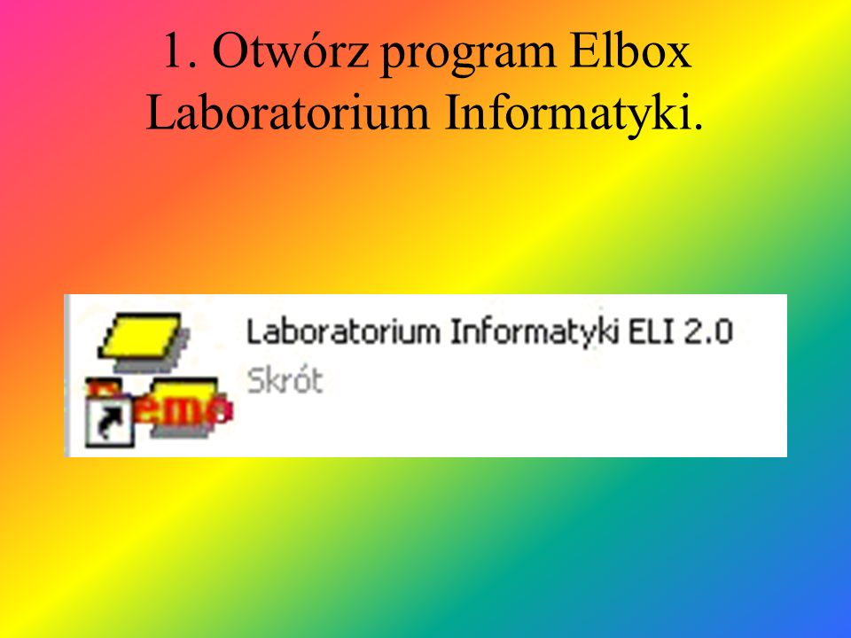 1. Otwórz program Elbox Laboratorium Informatyki.
