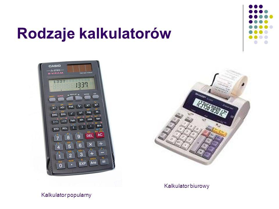 Rodzaje kalkulatorów Kalkulator biurowy Kalkulator popularny
