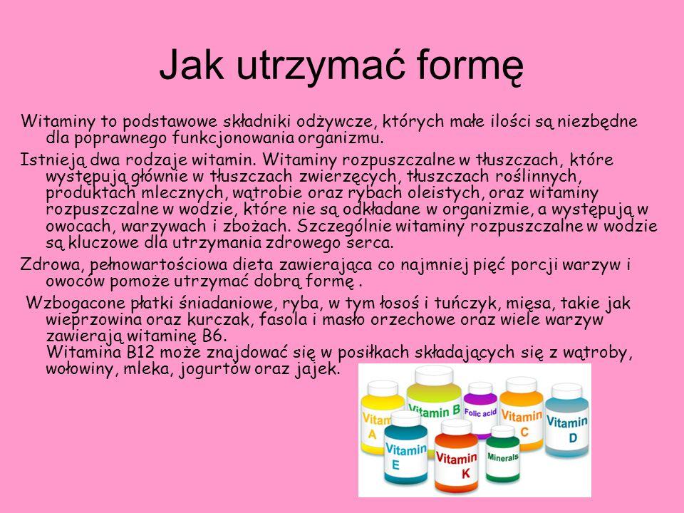 Jak utrzymać formę Witaminy to podstawowe składniki odżywcze, których małe ilości są niezbędne dla poprawnego funkcjonowania organizmu.