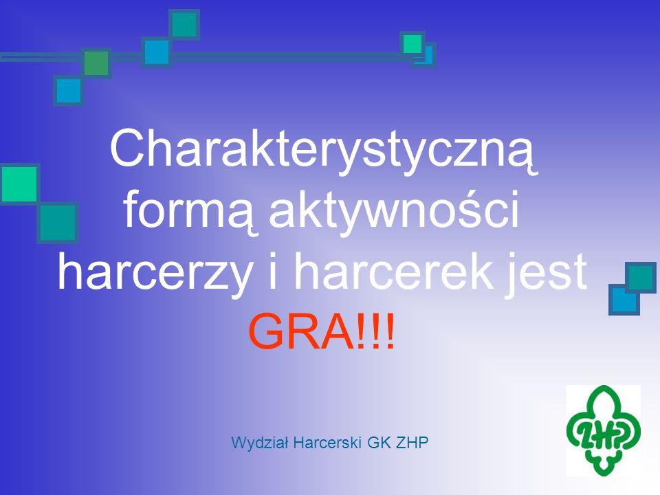 Charakterystyczną formą aktywności harcerzy i harcerek jest GRA!!!