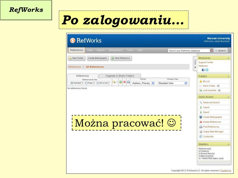 RefWorks Po zalogowaniu… Można pracować! 