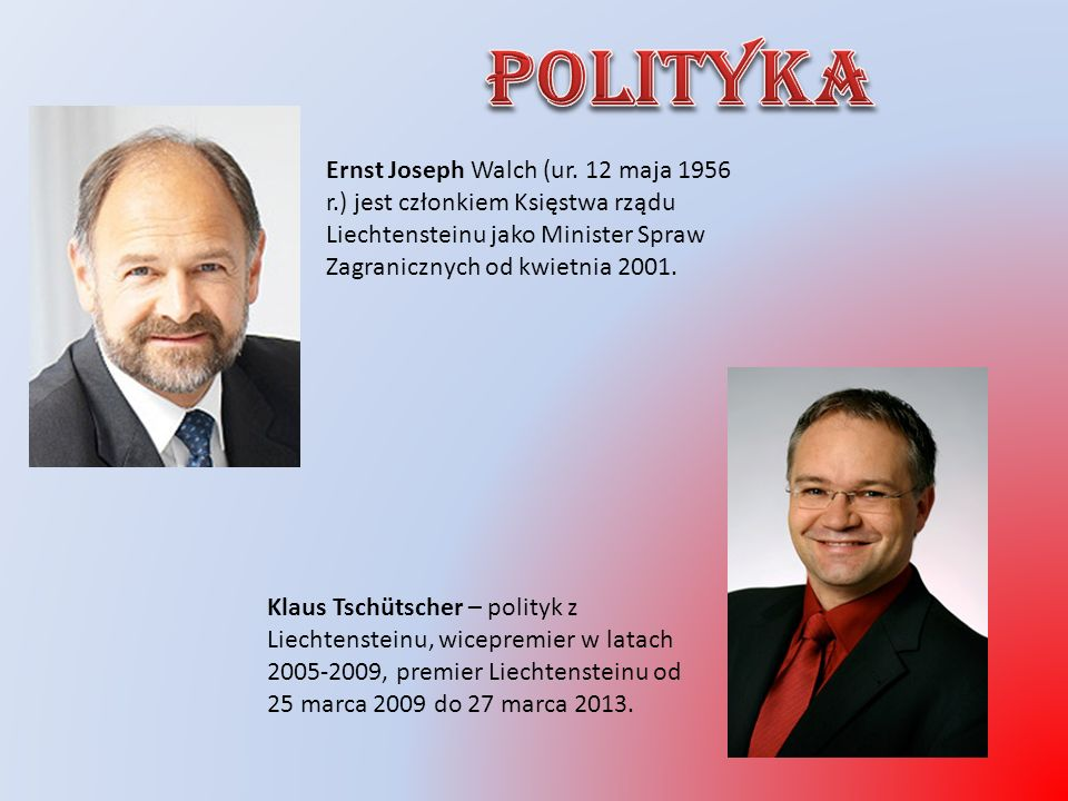 PolitykaErnst Joseph Walch (ur. 12 maja 1956 r.) jest członkiem Księstwa rządu Liechtensteinu jako Minister Spraw Zagranicznych od kwietnia 2001.