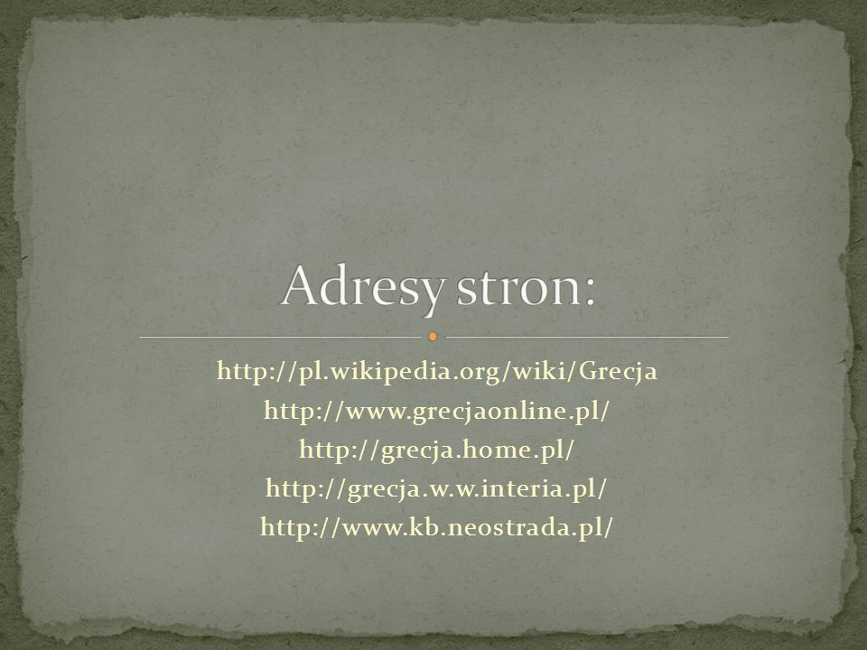 Adresy stron: http://pl.wikipedia.org/wiki/Grecja