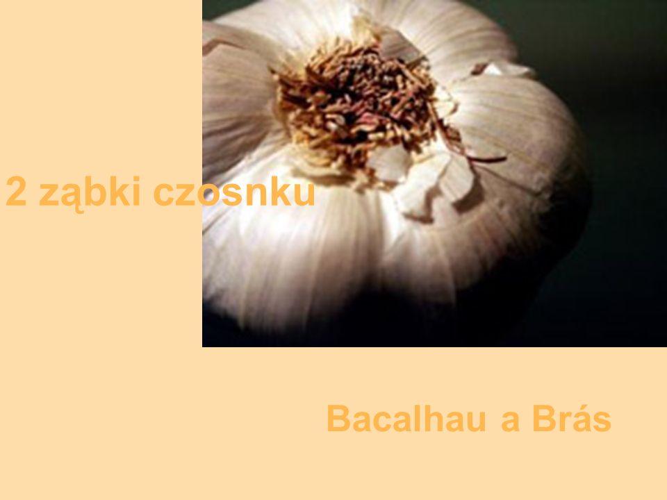 2 ząbki czosnku Bacalhau a Brás