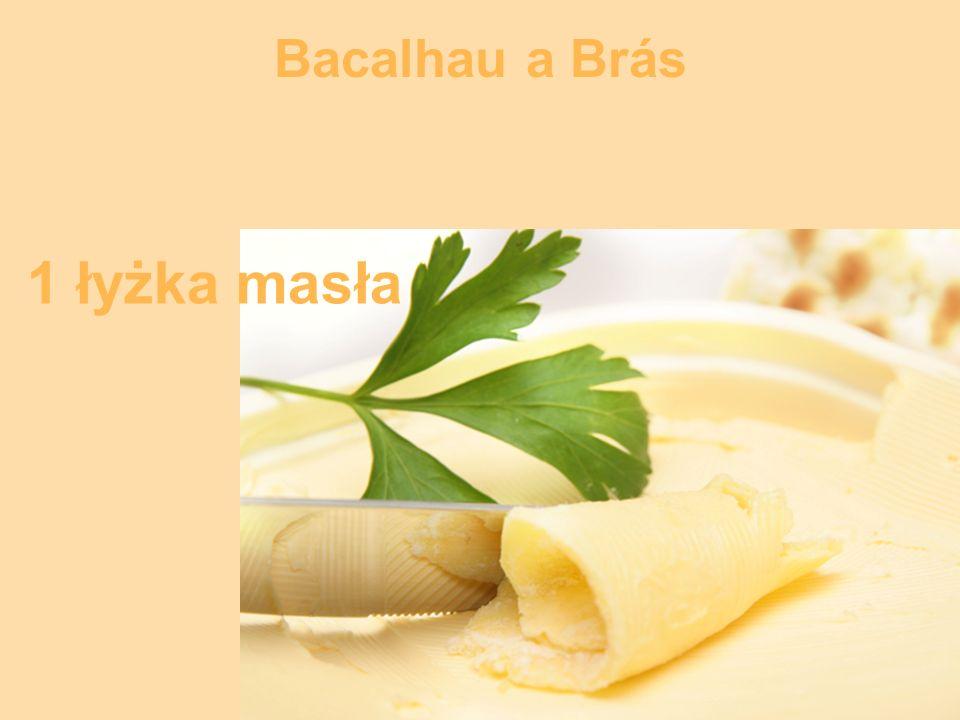 Bacalhau a Brás 1 łyżka masła