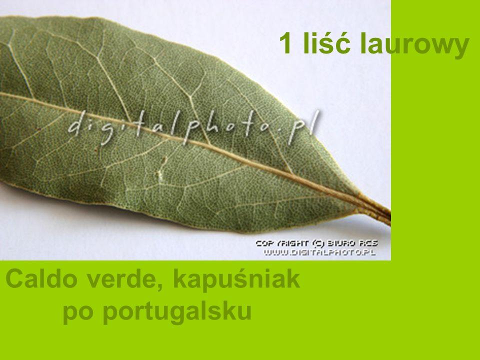 1 liść laurowy Caldo verde, kapuśniak po portugalsku