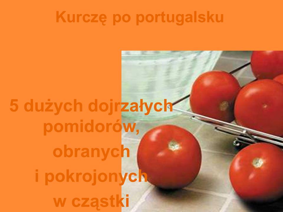 5 dużych dojrzałych pomidorów,