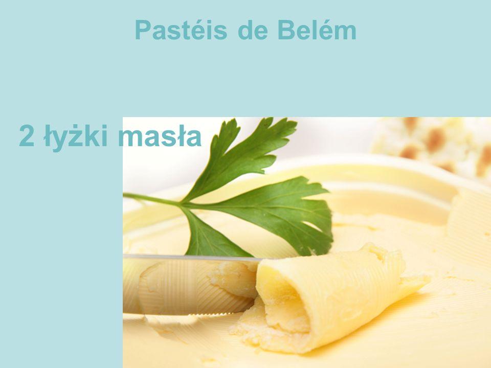 Pastéis de Belém 2 łyżki masła