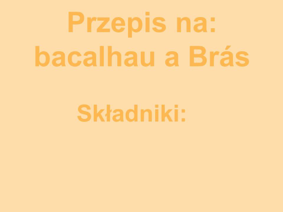 Przepis na: bacalhau a Brás