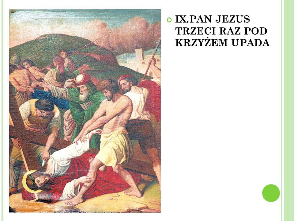 IX.PAN JEZUS TRZECI RAZ POD KRZYŻEM UPADA