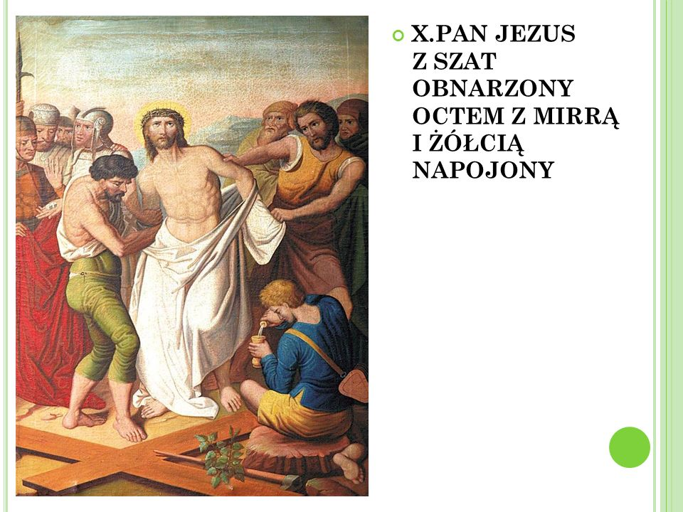 X.PAN JEZUS Z SZAT OBNARZONY OCTEM Z MIRRĄ I ŻÓŁCIĄ NAPOJONY