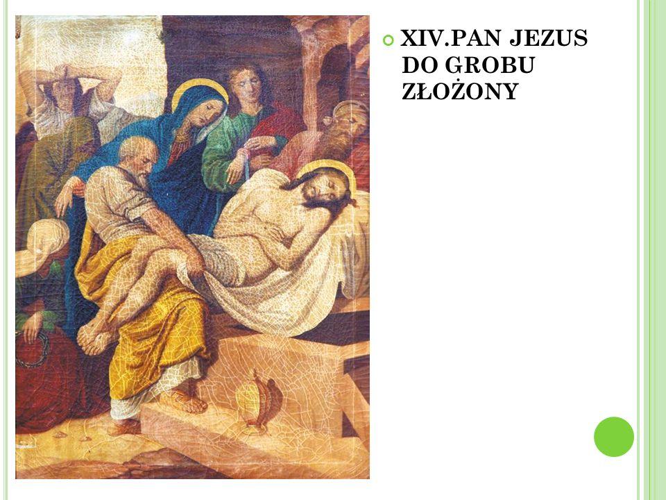 XIV.PAN JEZUS DO GROBU ZŁOŻONY