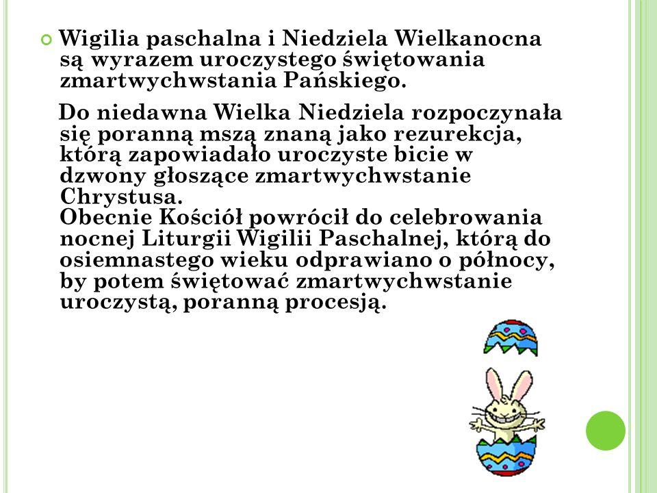 Wigilia paschalna i Niedziela Wielkanocna są wyrazem uroczystego świętowania zmartwychwstania Pańskiego.