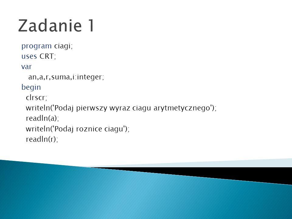 Zadanie 1 program ciagi; uses CRT; var an,a,r,suma,i:integer; begin