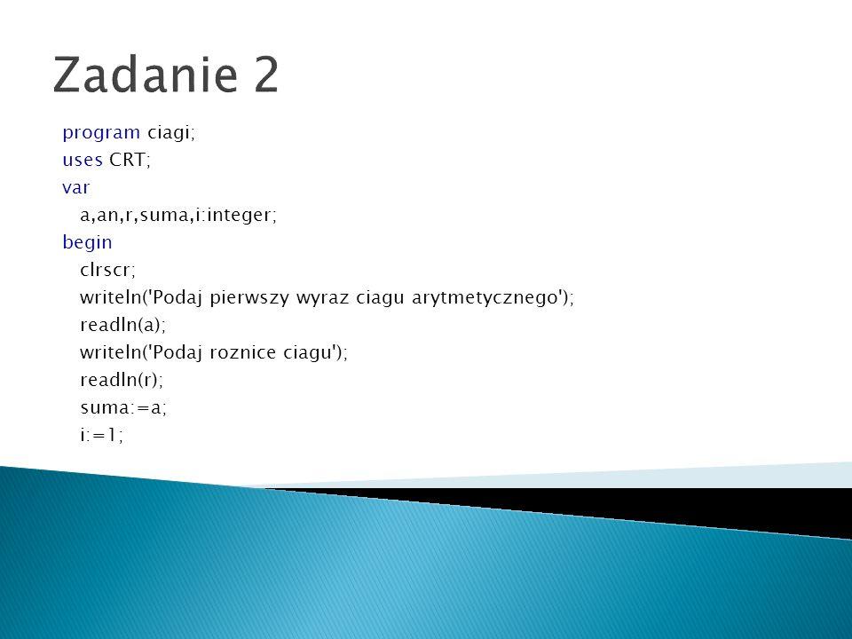 Zadanie 2 program ciagi; uses CRT; var a,an,r,suma,i:integer; begin