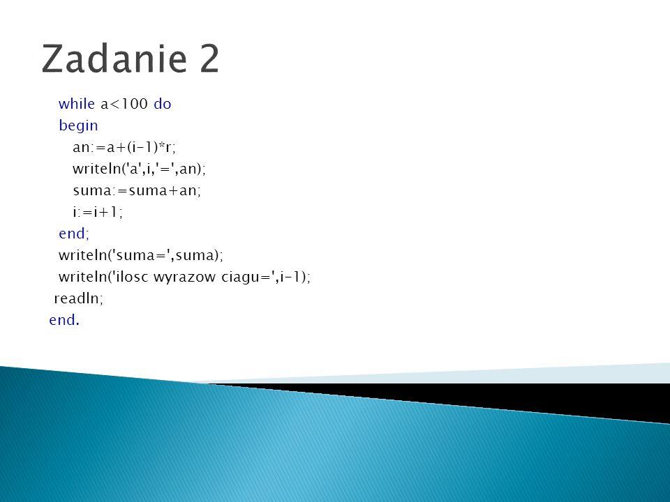 Zadanie 2 while a<100 do begin an:=a+(i-1)*r;