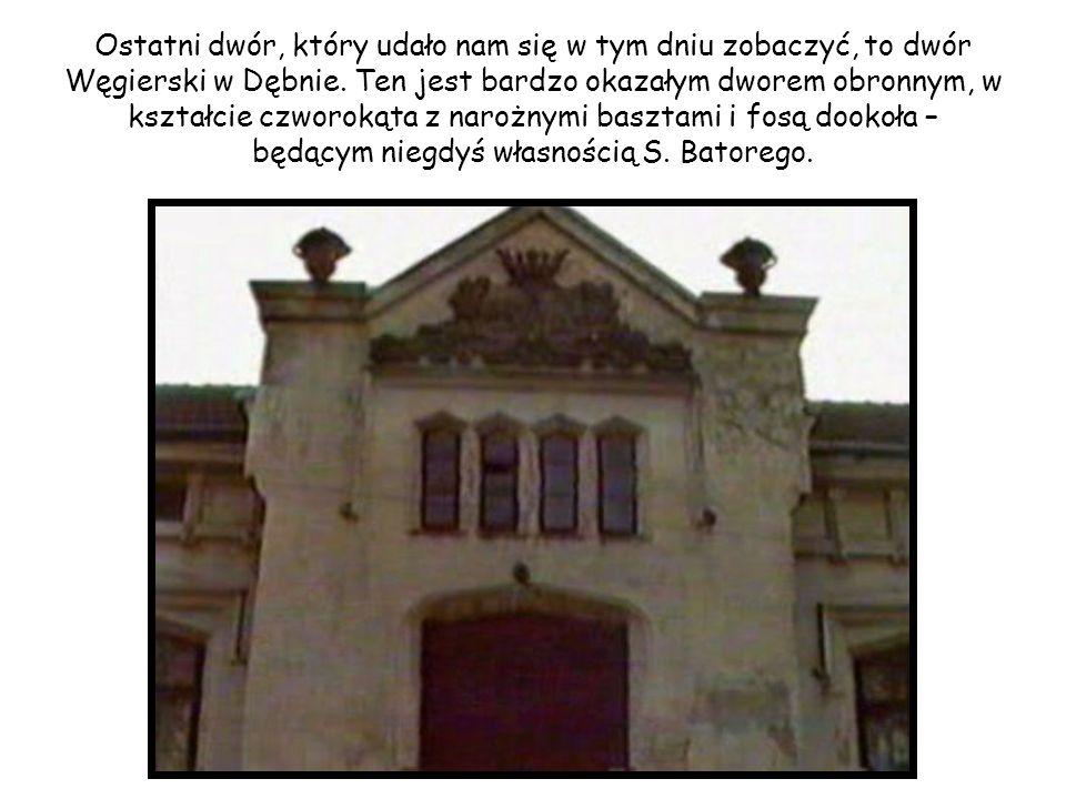 Ostatni dwór, który udało nam się w tym dniu zobaczyć, to dwór Węgierski w Dębnie.