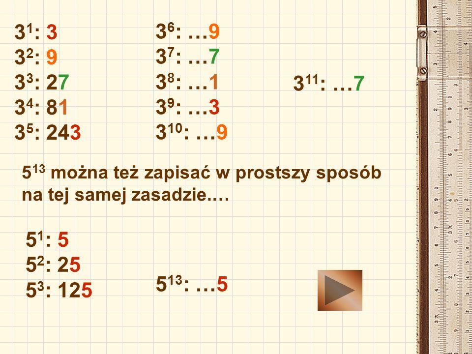 31: 3 32: 9. 33: 27. 34: 81. 35: 243. 36: …9. 37: …7. 38: …1. 39: …3. 310: …9. 311: …7.