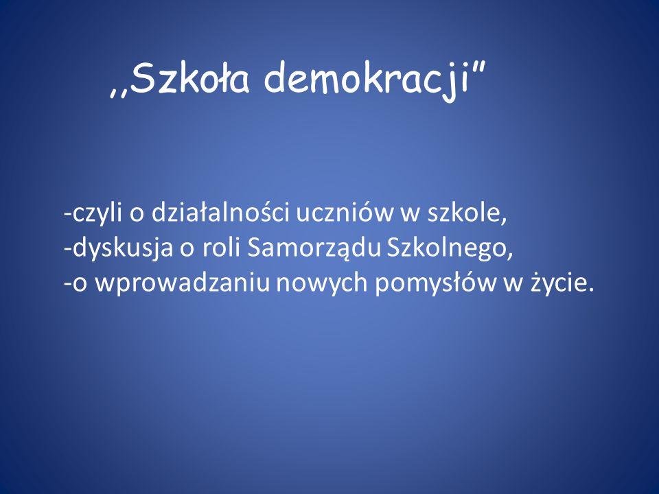 ,,Szkoła demokracji -czyli o działalności uczniów w szkole,