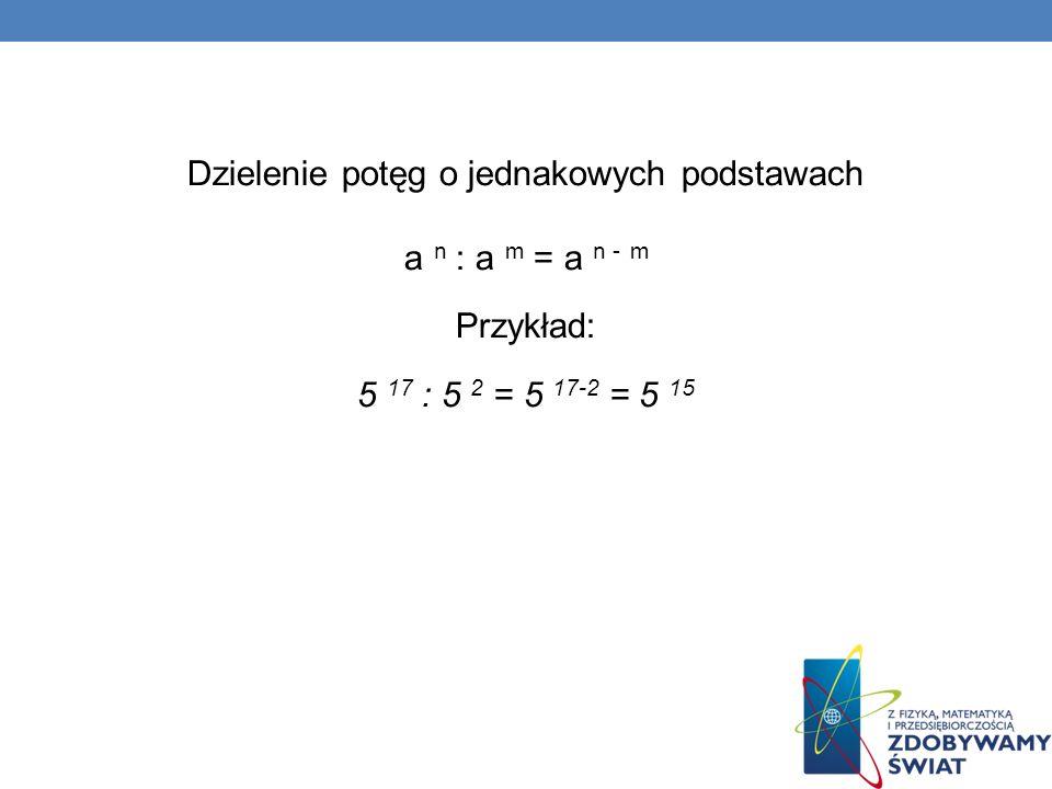 Dzielenie potęg o jednakowych podstawach a n : a m = a n - m