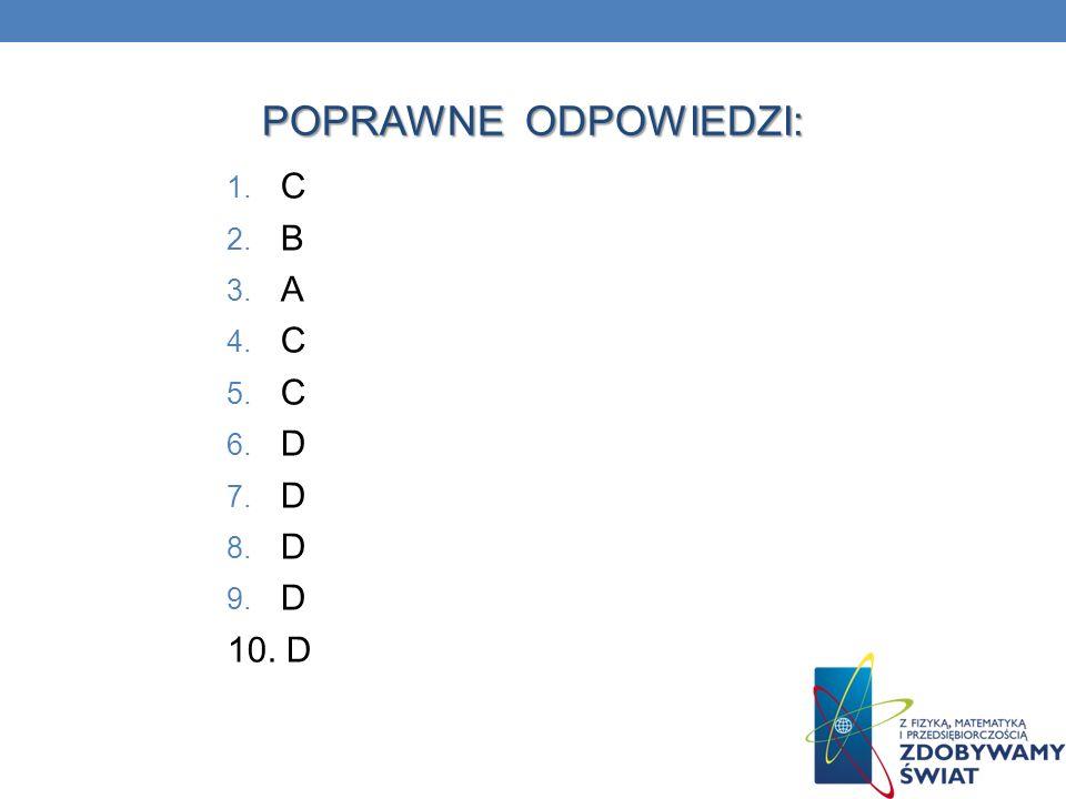 POPRAWNE ODPOWIEDZI: C B A D 10. D