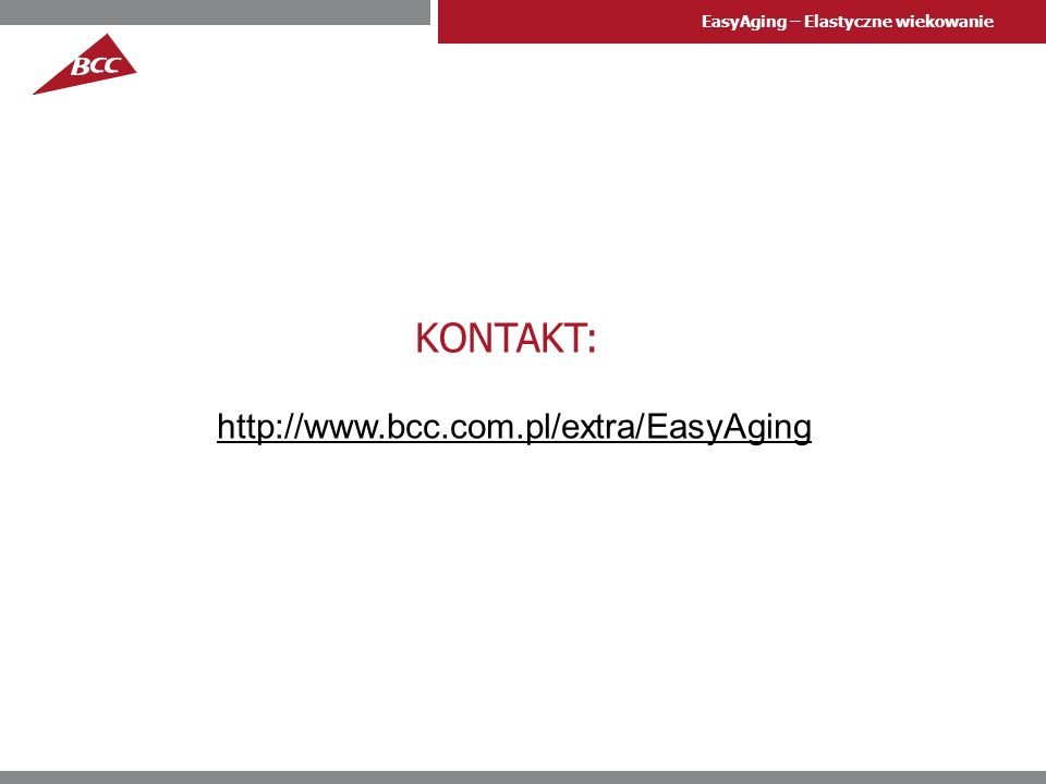 KONTAKT: http://www.bcc.com.pl/extra/EasyAging