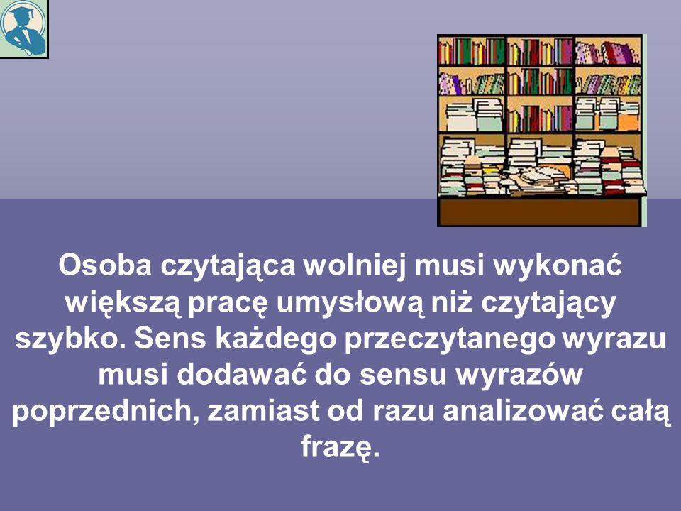 Osoba czytająca wolniej musi wykonać większą pracę umysłową niż czytający szybko.