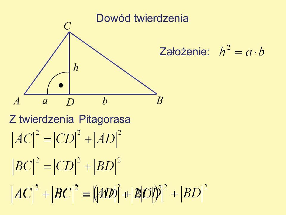 Dowód twierdzenia C Założenie: h A a B D b Z twierdzenia Pitagorasa
