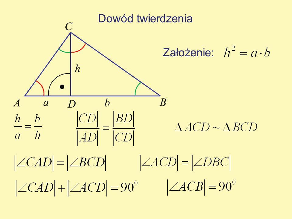 Dowód twierdzenia C Założenie: h A a D b B