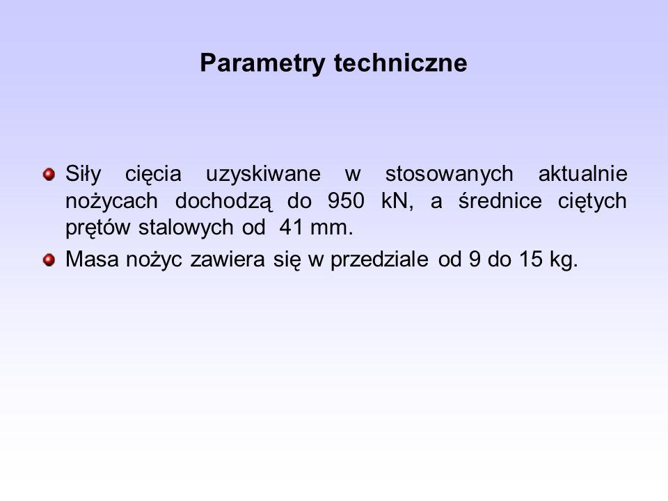 Parametry techniczne Siły cięcia uzyskiwane w stosowanych aktualnie nożycach dochodzą do 950 kN, a średnice ciętych prętów stalowych od 41 mm.