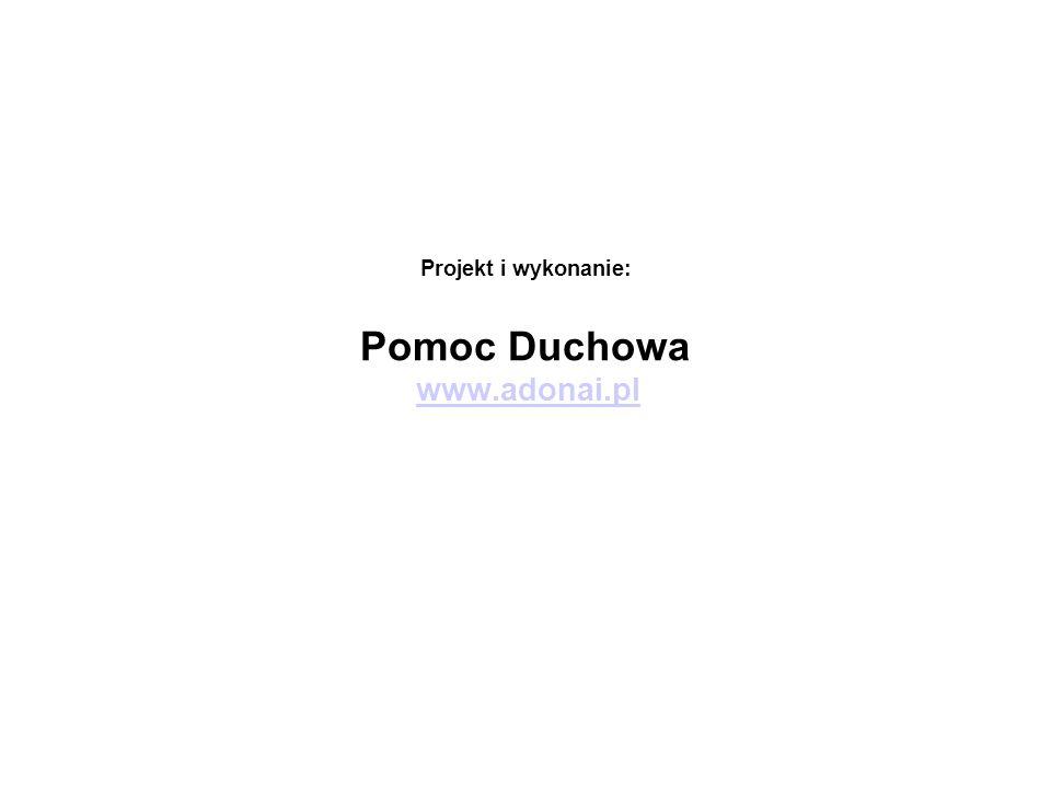 Projekt i wykonanie: Pomoc Duchowa www.adonai.pl