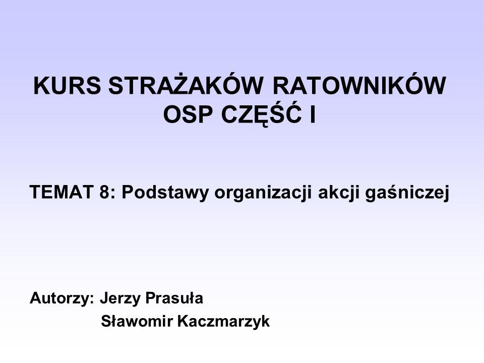 KURS STRAŻAKÓW RATOWNIKÓW OSP CZĘŚĆ I TEMAT 8: Podstawy organizacji akcji gaśniczej