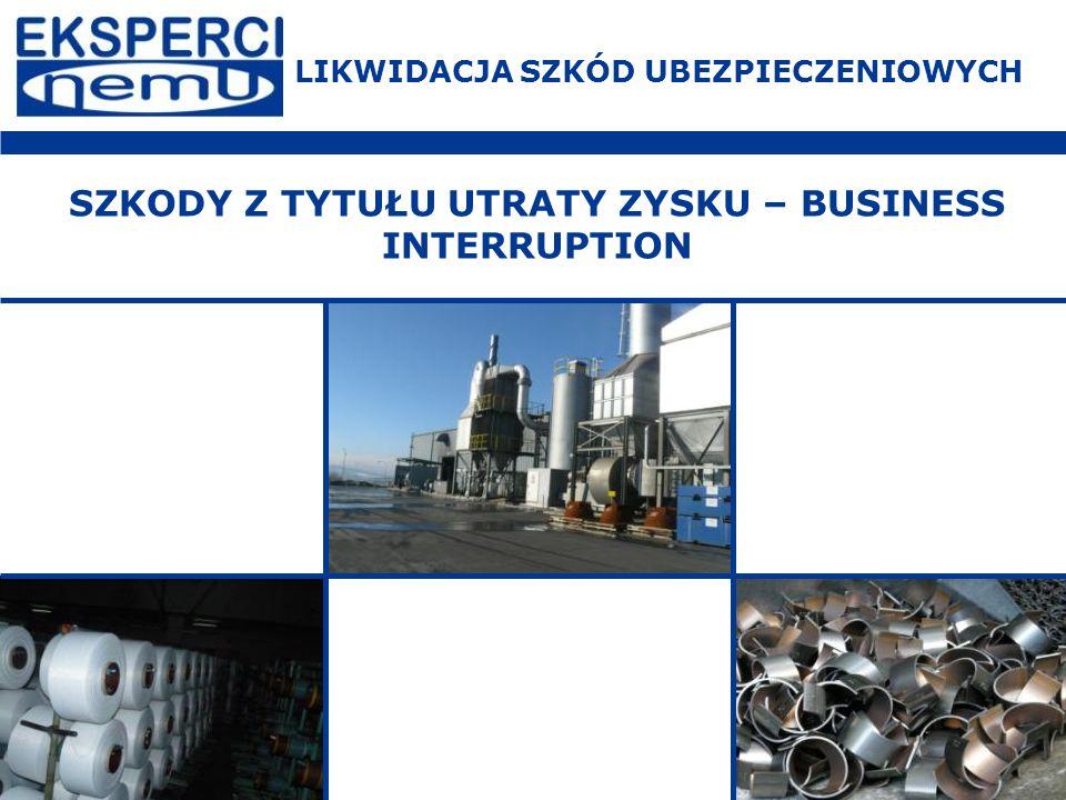 SZKODY Z TYTUŁU UTRATY ZYSKU – BUSINESS INTERRUPTION