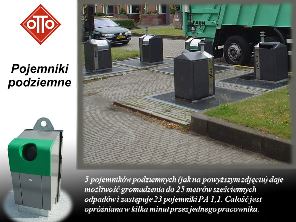 5 pojemników podziemnych (jak na powyższym zdjęciu) daje możliwość gromadzenia do 25 metrów sześciennych odpadów i zastępuje 23 pojemniki PA 1,1.
