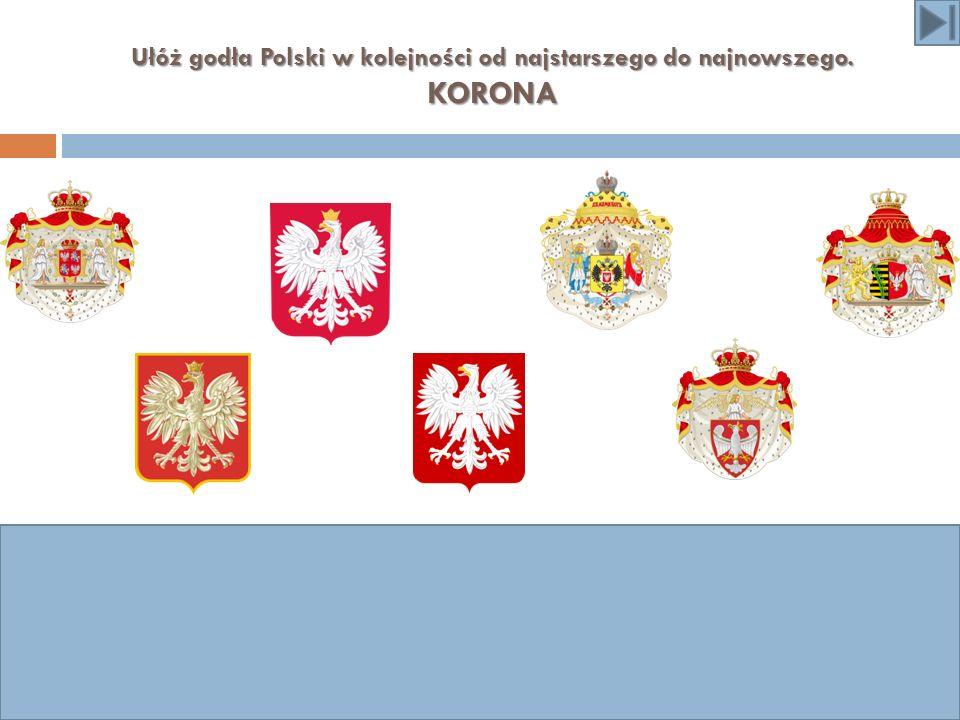 Ułóż godła Polski w kolejności od najstarszego do najnowszego. KORONA