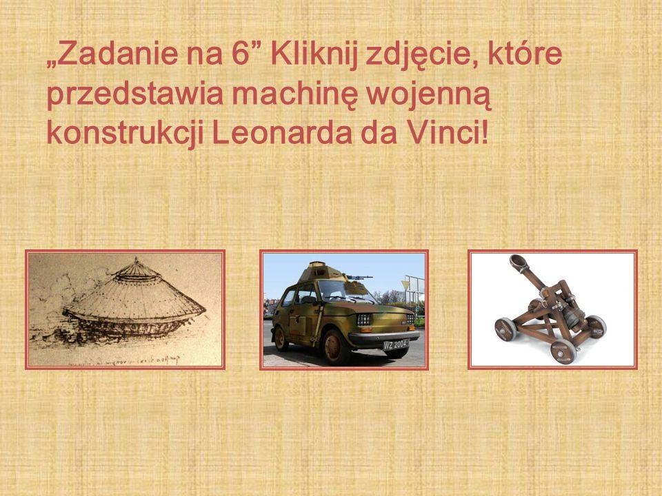 """""""Zadanie na 6 Kliknij zdjęcie, które przedstawia machinę wojenną konstrukcji Leonarda da Vinci!"""