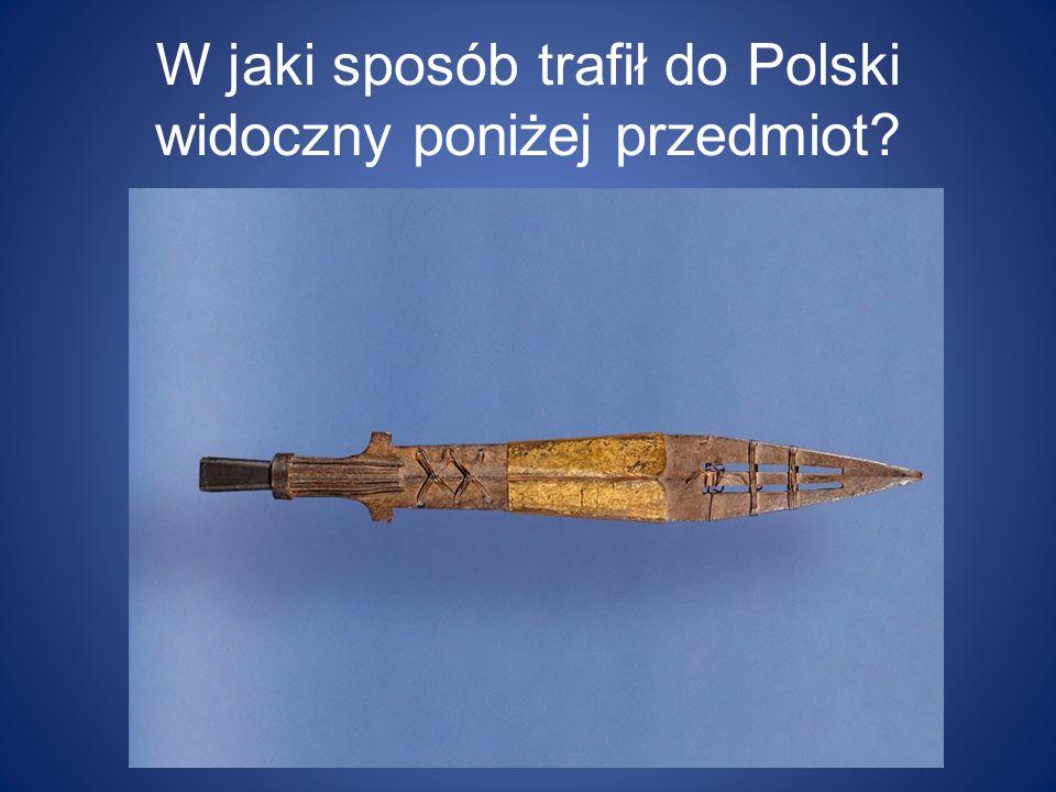 W jaki sposób trafił do Polski widoczny poniżej przedmiot