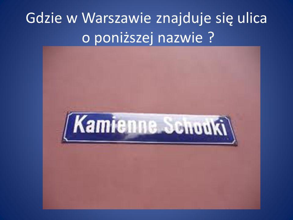 Gdzie w Warszawie znajduje się ulica o poniższej nazwie