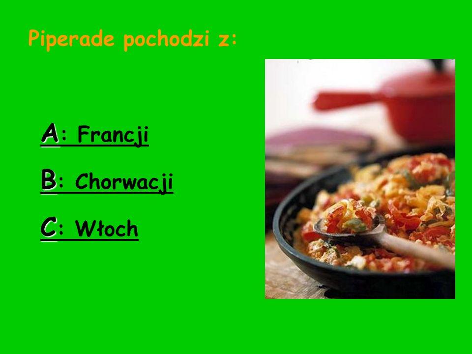 Piperade pochodzi z: A: Francji B: Chorwacji C: Włoch