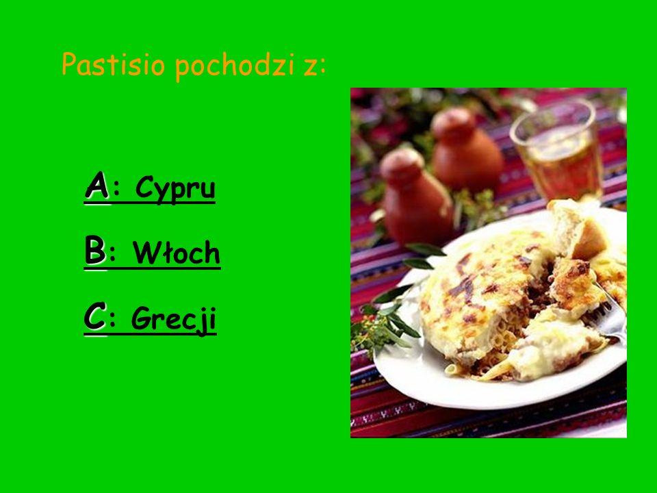Pastisio pochodzi z: A: Cypru B: Włoch C: Grecji