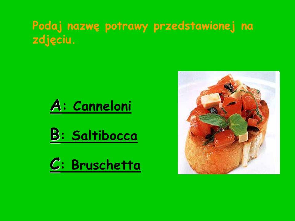 A: Canneloni B: Saltibocca C: Bruschetta