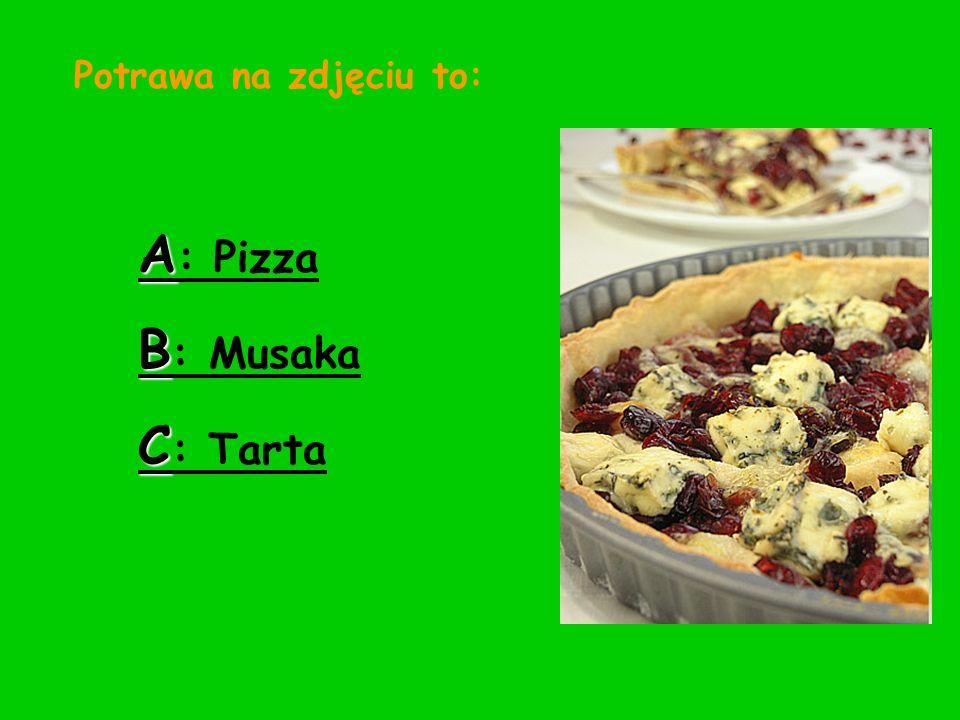 Potrawa na zdjęciu to: A: Pizza B: Musaka C: Tarta